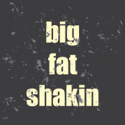 Big Fat Shakin'